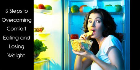 how to stop comfort eating 3 steps to overcoming comfort eating and losing weight
