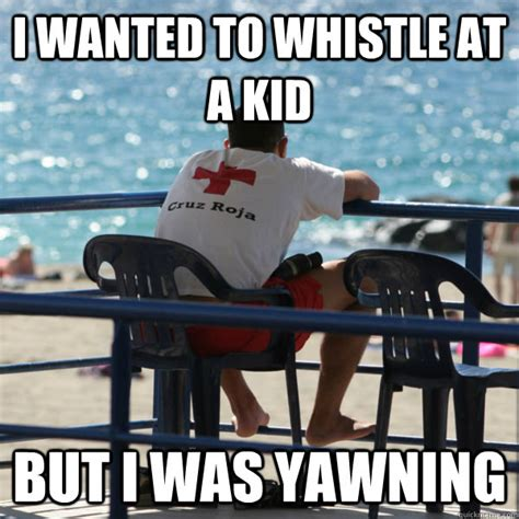 Whistle Meme - i wanted to whistle at a kid but i was yawning lifeguard