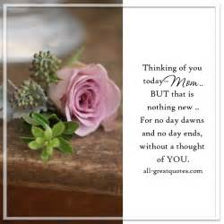 Thinking of you today mom but that is nothing new for no day dawns