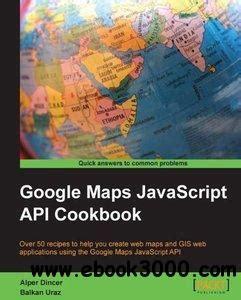 google maps javascript api cookbook free ebooks download
