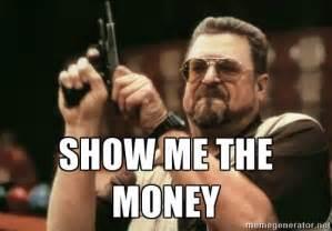 Show Me The Money Meme - show me the money walter sobchak with gun meme generator