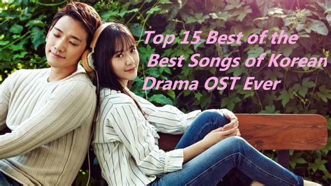 7 Best Soundtracks by Top 15 Best Of The Best Korean Drama Ost Songs