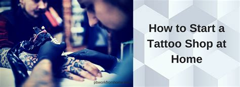 how to start tattooing how to start a shop at home work from home