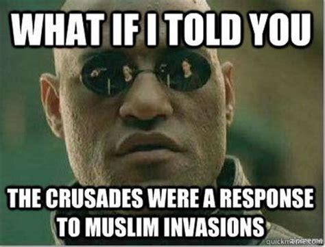 Crusades Memes - muslim crusades catholic memes pinterest told you the o jays and war