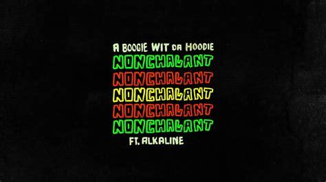 6lack nonchalant a boogie wit da hoodie nonchalant feat alkaline