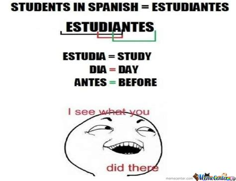 Spanish Class Memes - why i chose spanish as my class this year by galin meme