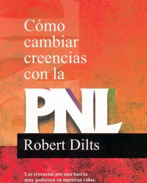 como cambiar creencias con e book como cambiar creencias con pnl robert dilts