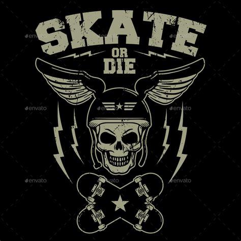 Tshirt Skate Or Die skate or die t shirt illustration by durro graphicriver