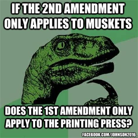Second Amendment Meme - if the 2nd amendment only applies to muskets does the 1st