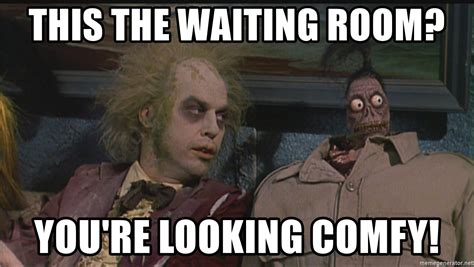 beetlejuice waiting room dwight meme generator you damn right i u0027m going on another vacation u201cthere will be