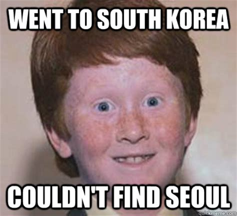 Meme Korea - went to south korea couldn t find seoul over confident