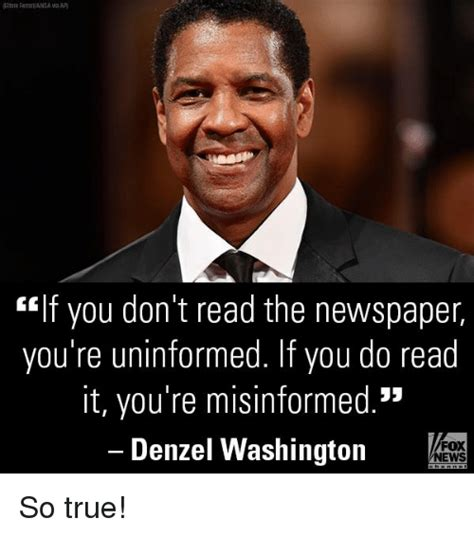 read this if you if you don t read the newspaper you re uninformed if you do read it you re misinformed denzel
