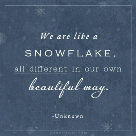 we are like snowflakes all different all beautiful in our own way that s true