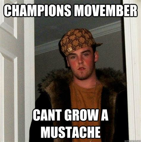 Movember Meme - chions movember cant grow a mustache scumbag steve