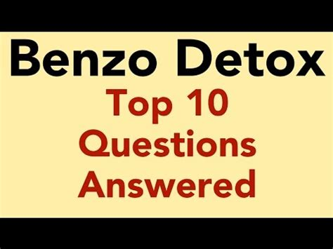 How Is Benzo Detox by Benzo Detox Top 10 Questions Answered