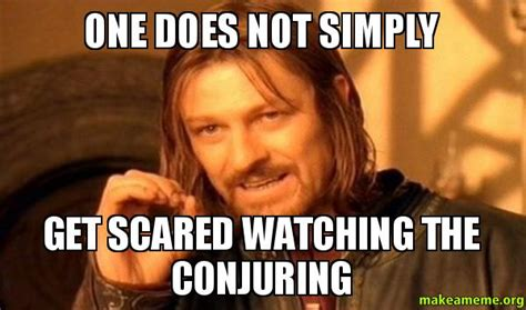 The Meme - one does not simply get scared watching the conjuring