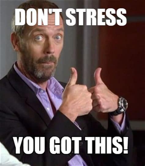 meme creator don't stress you got this!