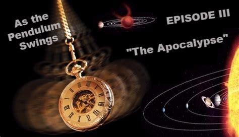 the pendulum swings as the pendulum swings episode iii the apocalypse god