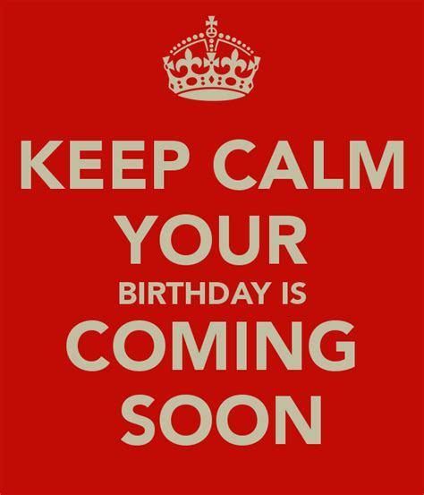 Quotes For Your Birthday Birthday Coming Soon Quotes Quotesgram