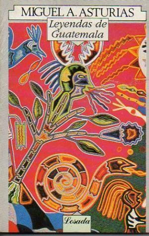 libro leyendas de guatemala leyendas de guatemala miguel angel asturias literature nobel literature