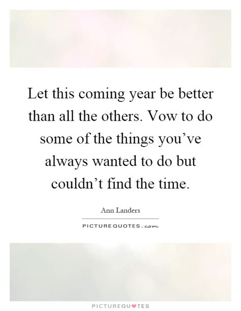 Whats The One Things Youve Always Wanted To Do by Let This Coming Year Be Better Than All The Others Vow To