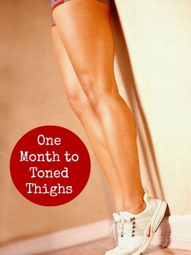 4 and one month to toned thighs get toned thighs in just one month i work out