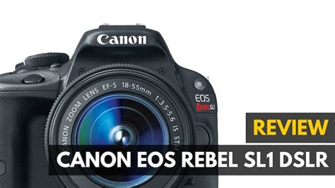 canon eos rebel sl1 dslr canon rebel sl1 dslr review