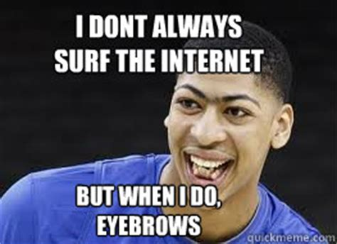 Eyebrows Meme Internet - i dont always surf the internet but when i do eyebrows