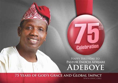 nigeria news pastor enoch adeboye celebrates his 75th birthday today