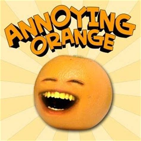 8 Most Annoying In The by 22 Best Images About Annoying Orange On