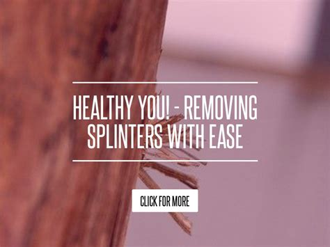 How To Remove Splinters With Ease by Healthy You Removing Splinters With Ease Health