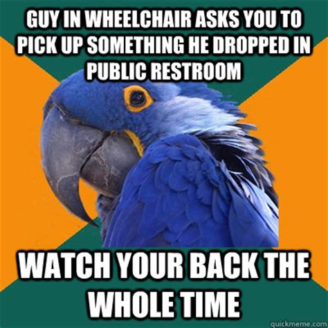 Wheelchair Meme - guy in wheelchair asks you to pick up something he dropped i paranoid parrot