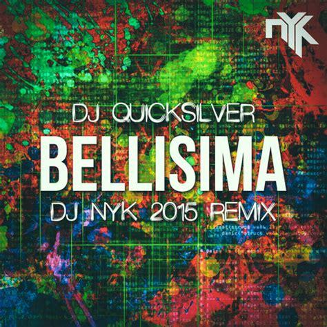 download dj quicksilver bellissima mp3 dj quicksilver bellisima dj nyk 2015 remix by dj nyk