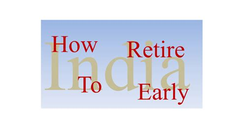 three requirements to retire early early retirement retire early in india how to retire early in india