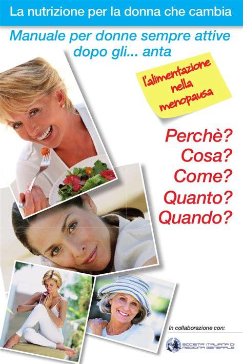 come alimentarsi menopausa l alimentazione per la donna dopo gli anta e in