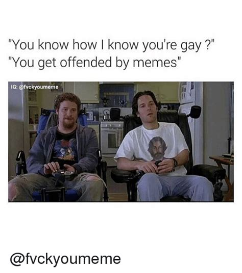 You Know How I Know You Re Gay Meme - you know how i know you re gay meme 25 best memes about