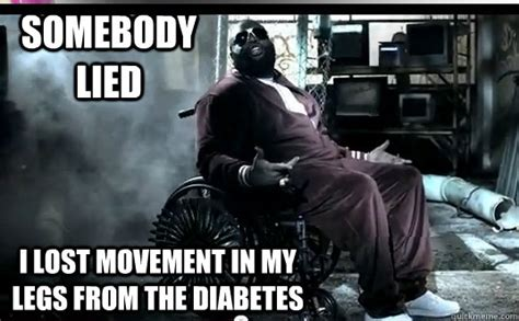 Rick Ross Bra Meme - somebody lied i lost movement in my legs from the diabetes