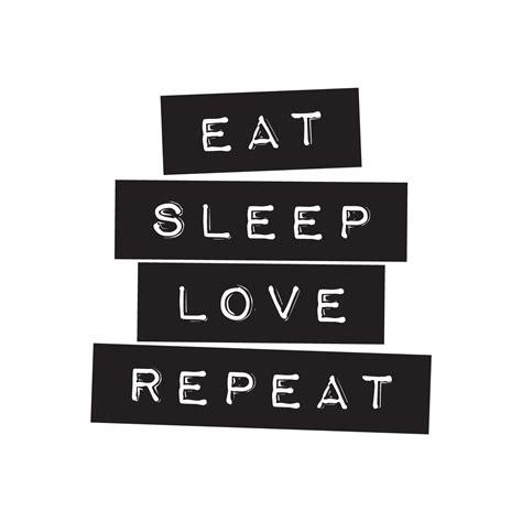 Eat Sleep And Repeat eat sleep repeat habitatt supply co