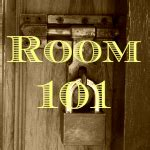 things to put into room 101 i what you put in room 101 last summer a hell of a
