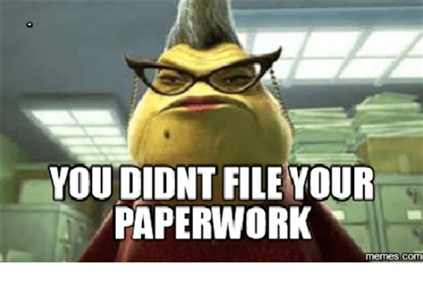 Meme Pics - you didnt file your paperwork memes com paperwork meme