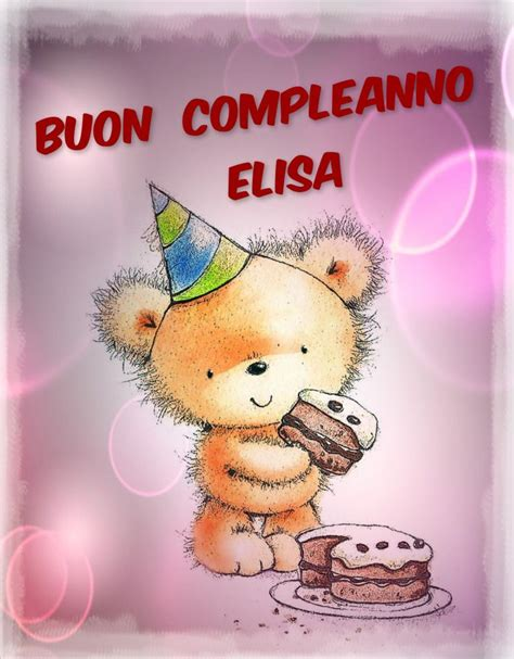 Birthday Cards How To Make - buon compleanno elisa compleanni onomastici e anniversari pinterest