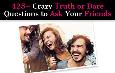 40 truth or dare questions to ask your boyfriend 425 crazy truth or dare questions to ask your friends