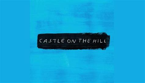 ed sheeran castle on the hill ed sheeran castle on the hill passioninside it