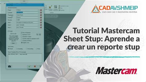 tutorial mastercam solidworks tutorial mastercam sheet setup aprende a crear un reporte