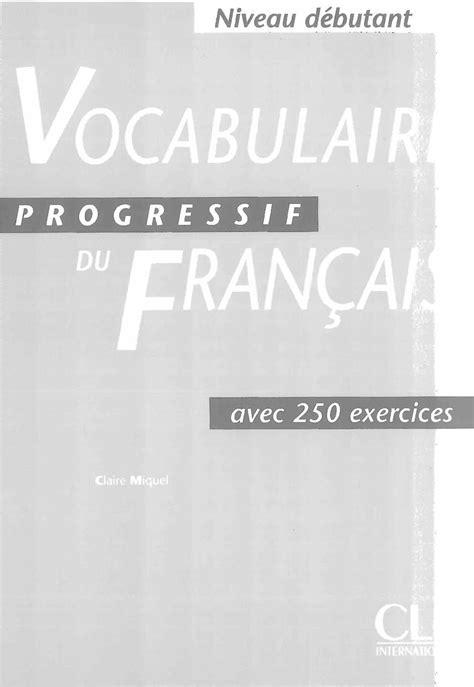 vocabulaire explique du francais 2090331372 calam 233 o vocabulaire progressif du francais debutant livre corriges
