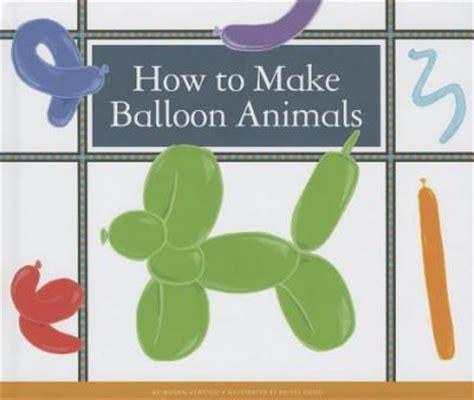 how to make balloon animals megan atwood 9781623235581