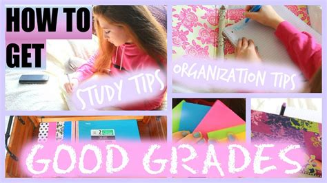 how to get how to get good grades my study and organization tips for