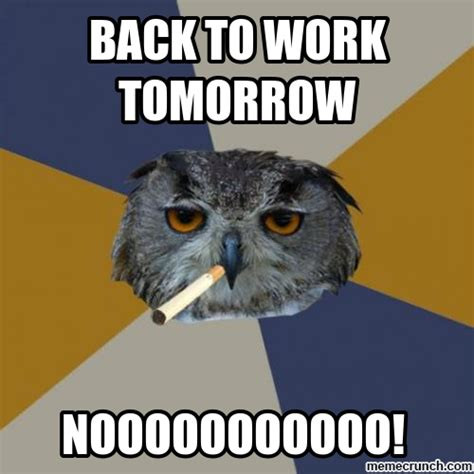 Back To Work Meme - back to work tomorrow
