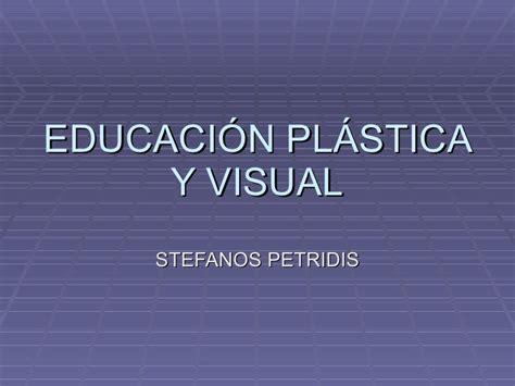 educacin plstica visual y educacion plastica y visual