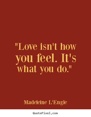 Quotes About L by Quot Isn T How You Feel It S What You Do Quot Madeleine L